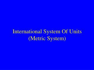 International System Of Units (Metric System)