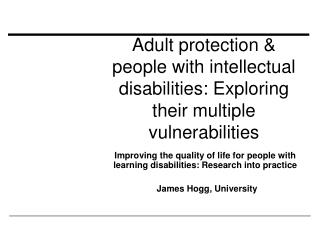 Adult protection & people with intellectual disabilities: Exploring their multiple vulnerabilities