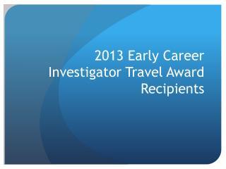2013 Early Career Investigator Travel Award Recipients