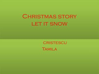 Christmas story  let it snow
