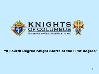 """A Fourth Degree Knight Starts at the First Degree"""