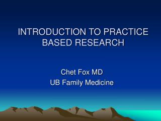 INTRODUCTION TO PRACTICE BASED RESEARCH