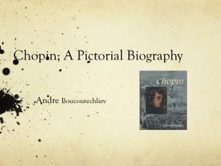 Chopin; A Pictorial Biography
