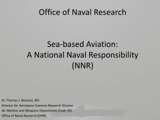 Office of Naval Research Sea-based Aviation: A National Naval Responsibility (NNR)