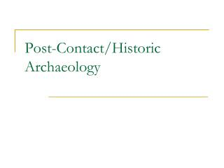 Post-Contact/Historic Archaeology