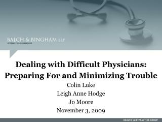Dealing with Difficult Physicians: Preparing For and Minimizing Trouble  Colin Luke Leigh Anne Hodge Jo Moore November 3