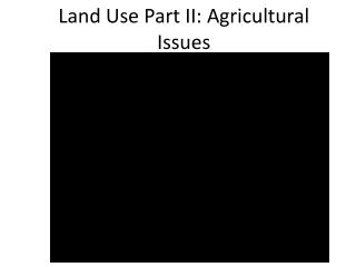 Land Use Part II: Agricultural Issues
