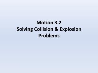 Motion 3.2 Solving Collision & Explosion Problems