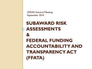 Subaward Risk Assessments  &  Federal Funding Accountability and Transparency Act (FFATA)