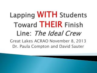 Lapping  WITH  Students Toward  THEIR  Finish Line:  The Ideal Crew