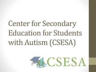 Center for Secondary Education for Students with Autism (CSESA)