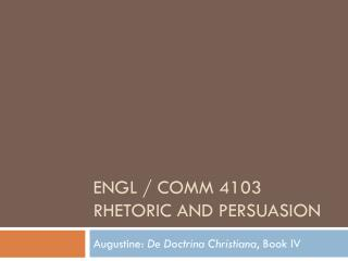ENGL / COMM 4103 Rhetoric and Persuasion