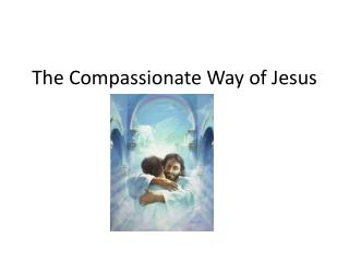 The Compassionate Way of Jesus