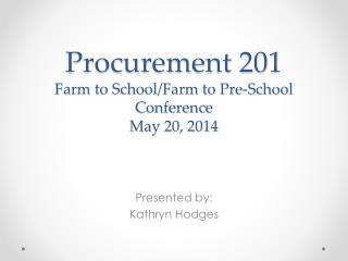 Procurement 201 Farm to School/Farm to Pre-School Conference May 20, 2014