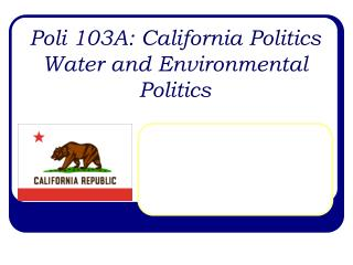 Poli 103A: California Politics Water and Environmental Politics