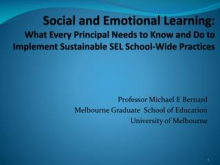 Professor Michael E Bernard Melbourne Graduate  School of Education University of Melbourne