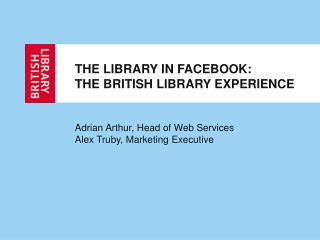 THE LIBRARY IN FACEBOOK: THE BRITISH LIBRARY EXPERIENCE