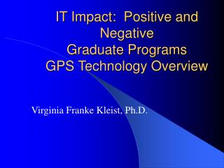 IT Impact:  Positive and Negative Graduate Programs GPS Technology Overview