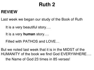 Ruth 2 REVIEW Last week we began our study of  the  Book of Ruth