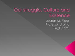 Our struggle, Culture and Existence