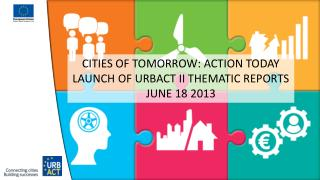 CITIES OF TOMORROW: ACTION TODAY LAUNCH OF URBACT II THEMATIC REPORTS JUNE 18 2013