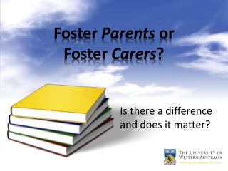 Foster  Parents  or  Foster  Carers ?