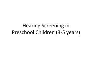 Hearing Screening in  Preschool Children (3-5 years)