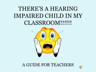 THERE'S A HEARING IMPAIRED CHILD IN MY CLASSROOM!!!!!!