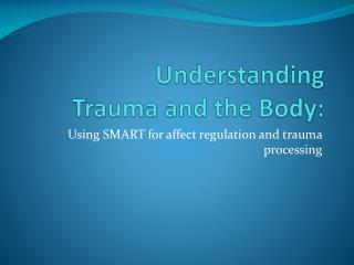 Understanding  Trauma and the Body: