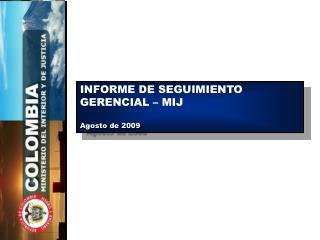 INFORME DE SEGUIMIENTO GERENCIAL – MIJ Agosto de 2009