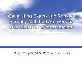 Generating Exact- and Ranked Partially-Matched A nswers to Questions in Advertisements