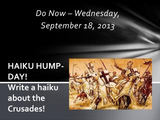 HAIKU HUMP-DAY! Write a haiku about the Crusades!