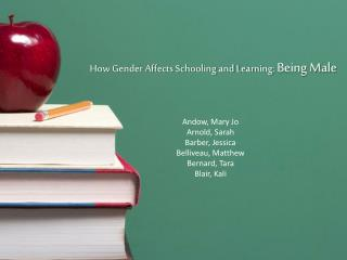 How Gender Affects Schooling and Learning:  Being Male