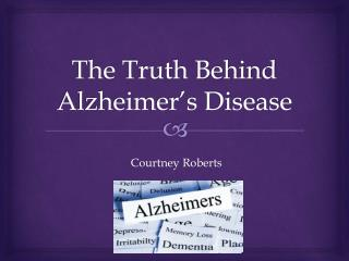 The Truth Behind Alzheimer's Disease