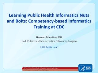 Learnin g  Public Health Informatics Nuts and Bolts: Competency-based Informatics Training at CDC