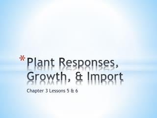 Plant Responses, Growth, & Import
