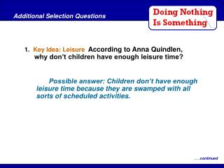 1.   Key Idea: Leisure   According to Anna Quindlen, why don't children have enough leisure time?