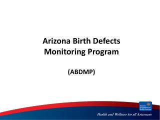 Arizona Birth Defects  Monitoring  Program (ABDMP)