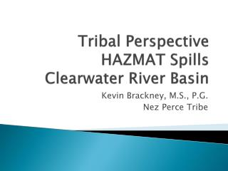 Tribal Perspective HAZMAT Spills Clearwater River Basin
