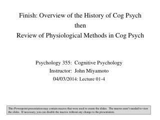 Finish: Overview of the History of Cog Psych then Review  of Physiological  Methods  in Cog Psych