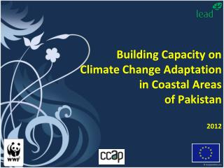 Building Capacity on  Climate Change Adaptation in Coastal Areas  of Pakistan  2012
