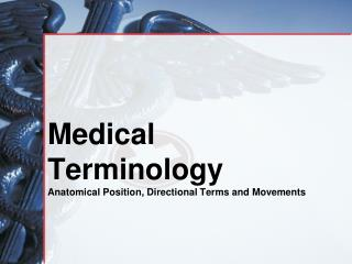 Medical Terminology Anatomical Position, Directional Terms and Movements