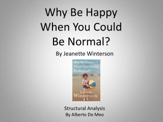 Why  Be Happy  When You Could Be  Normal ?