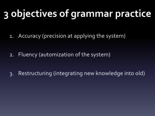 3 objectives of grammar  p ractice