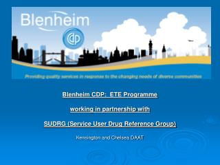 Blenheim CDP: ETE Programme working in partnership with SUDRG (Service User Drug Reference Group) Kensington and Chels