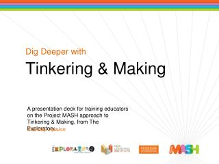 Dig Deeper with Tinkering & Making