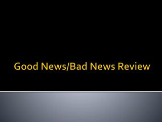 Good News/Bad News Review