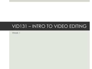 VID131 – INTRO TO VIDEO EDITING