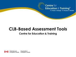 CLB-Based Assessment Tools Centre for Education & Training