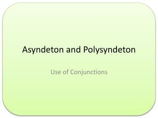 Asyndeton and Polysyndeton